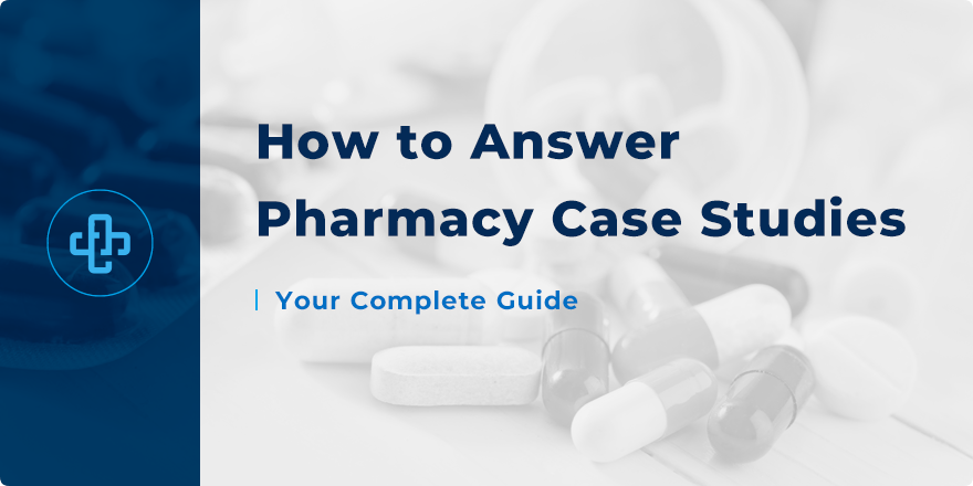 How to Answer Pharmacy Case Studies | Your Complete Guide!