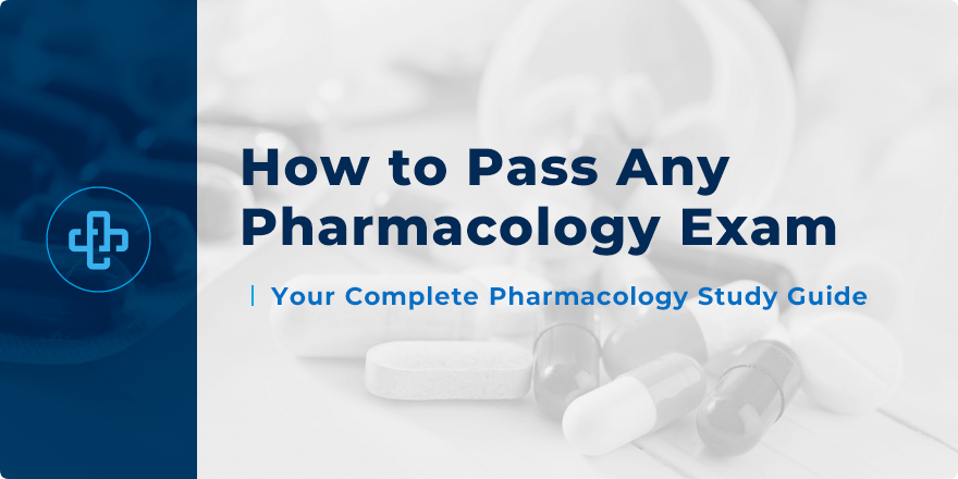 How to Pass Your Pharmacology Exam First-Time Around